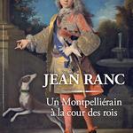 Jean Ranc - un Montpelliérain à la Cour des Rois | Musée fabre